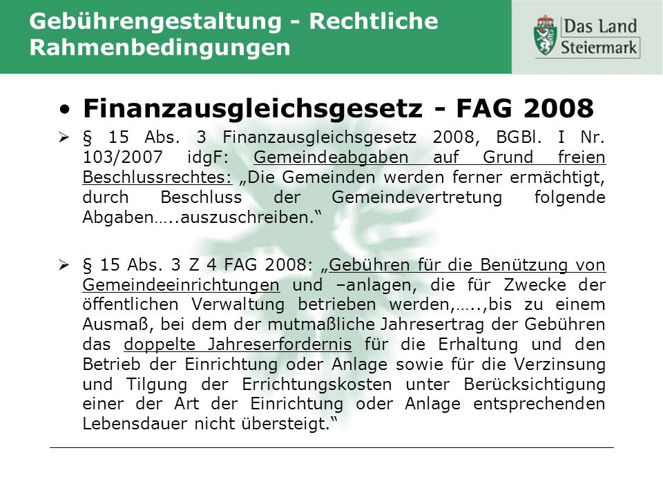 Gebührengestaltung - Rechtliche Rahmenbedingungen Finanzausgleichsgesetz - FAG 2008 § 15 Abs. 3 Finanzausgleichsgesetz 2008, BGBl. I Nr. 103/2007 idgF