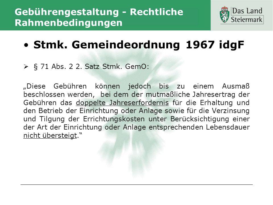 Gebührengestaltung - Rechtliche Rahmenbedingungen Stmk. Gemeindeordnung 1967 idgF § 71 Abs. 2 2. Satz Stmk. GemO: Diese Gebühren können jedoch bis zu