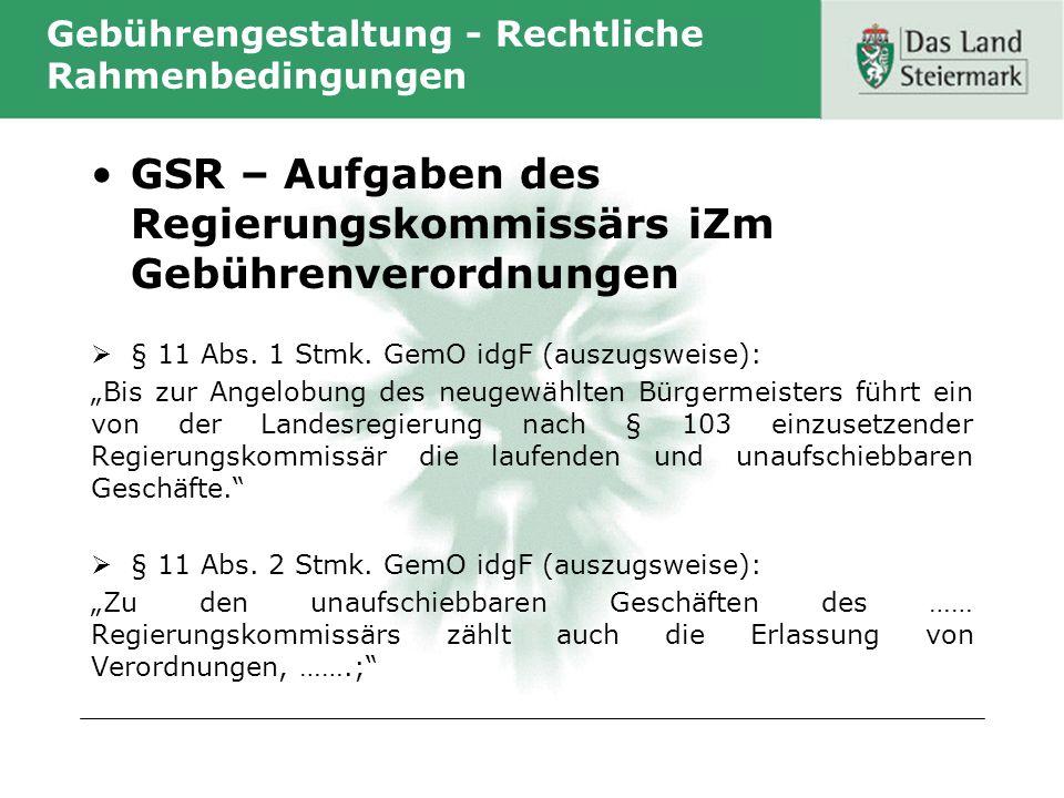 Gebührengestaltung - Rechtliche Rahmenbedingungen GSR – Aufgaben des Regierungskommissärs iZm Gebührenverordnungen § 11 Abs. 1 Stmk. GemO idgF (auszug