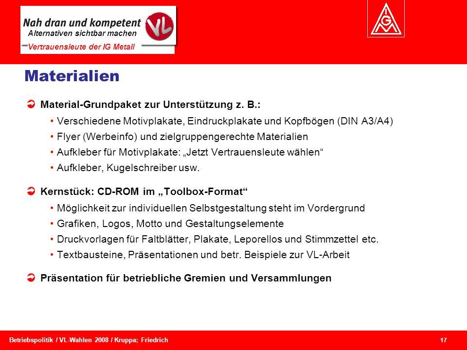 Alternativen sichtbar machen Vertrauensleute der IG Metall 17 Betriebspolitik / VL-Wahlen 2008 / Kruppa; Friedrich Materialien Material-Grundpaket zur