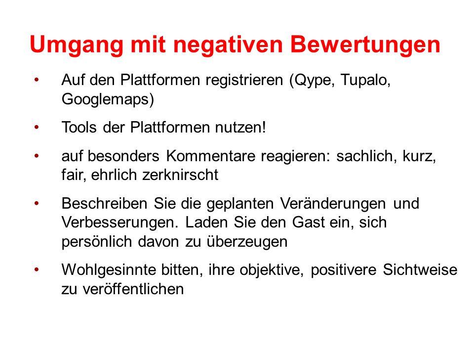 Umgang mit negativen Bewertungen Auf den Plattformen registrieren (Qype, Tupalo, Googlemaps) Tools der Plattformen nutzen.