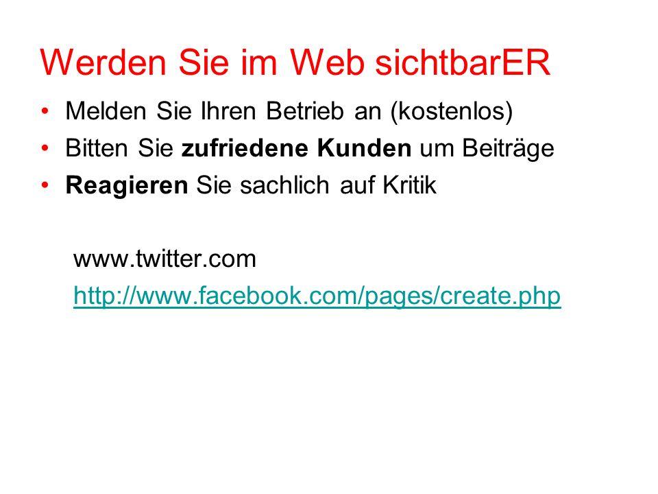 Werden Sie im Web sichtbarER Melden Sie Ihren Betrieb an (kostenlos) Bitten Sie zufriedene Kunden um Beiträge Reagieren Sie sachlich auf Kritik www.twitter.com http://www.facebook.com/pages/create.php