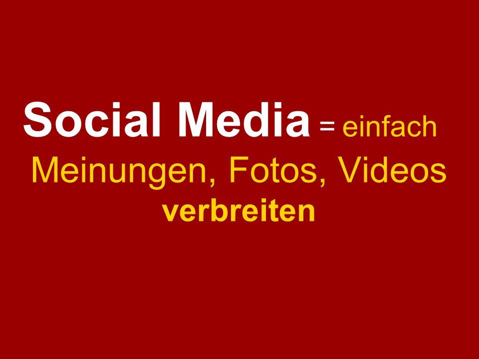 Social Media = einfach Meinungen, Fotos, Videos verbreiten