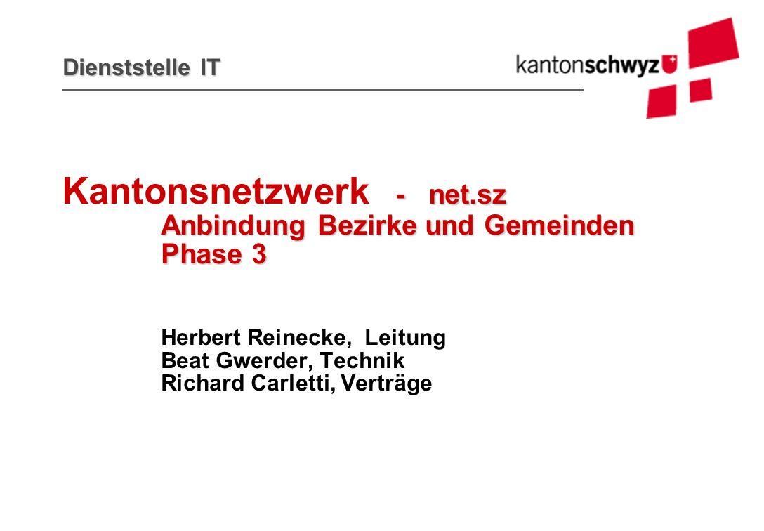 Dienststelle IT - net.sz Anbindung Bezirke und Gemeinden Phase 3 Kantonsnetzwerk - net.sz Anbindung Bezirke und Gemeinden Phase 3 Herbert Reinecke, Le