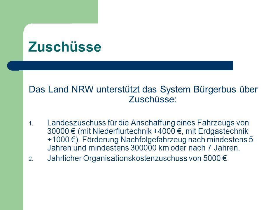 Zuschüsse Das Land NRW unterstützt das System Bürgerbus über Zuschüsse: 1. Landeszuschuss für die Anschaffung eines Fahrzeugs von 30000 (mit Niederflu