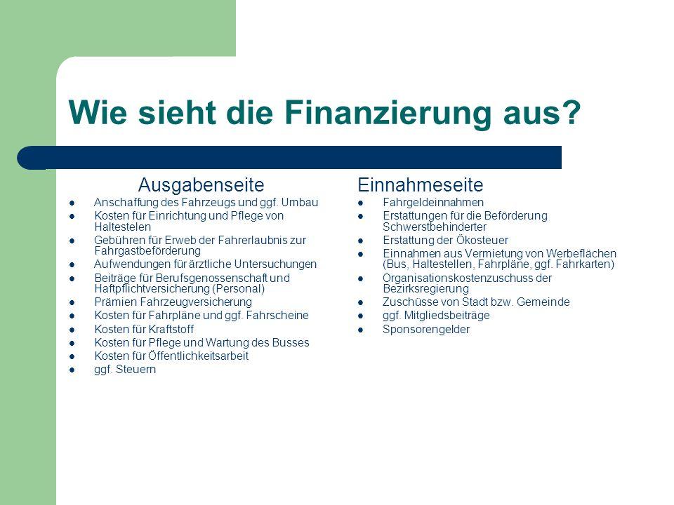 Wie sieht die Finanzierung aus? Ausgabenseite Anschaffung des Fahrzeugs und ggf. Umbau Kosten für Einrichtung und Pflege von Haltestelen Gebühren für