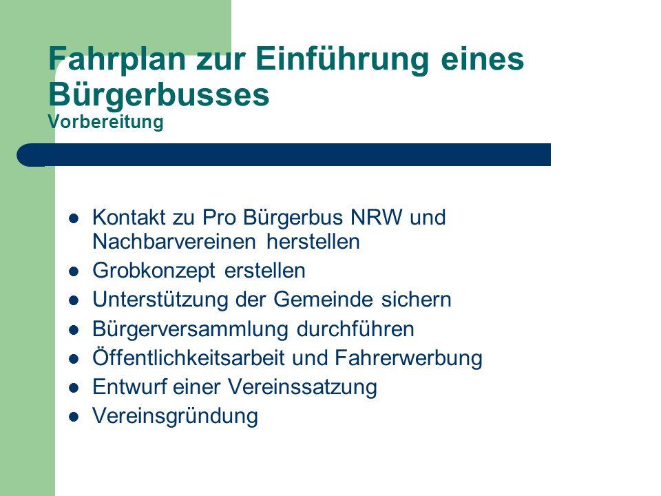 Fahrplan zur Einführung eines Bürgerbusses Vorbereitung Kontakt zu Pro Bürgerbus NRW und Nachbarvereinen herstellen Grobkonzept erstellen Unterstützun