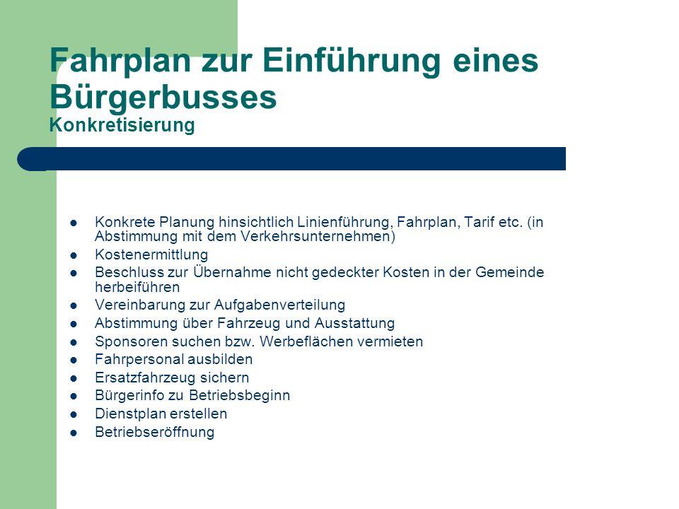 Fahrplan zur Einführung eines Bürgerbusses Konkretisierung Konkrete Planung hinsichtlich Linienführung, Fahrplan, Tarif etc. (in Abstimmung mit dem Ve