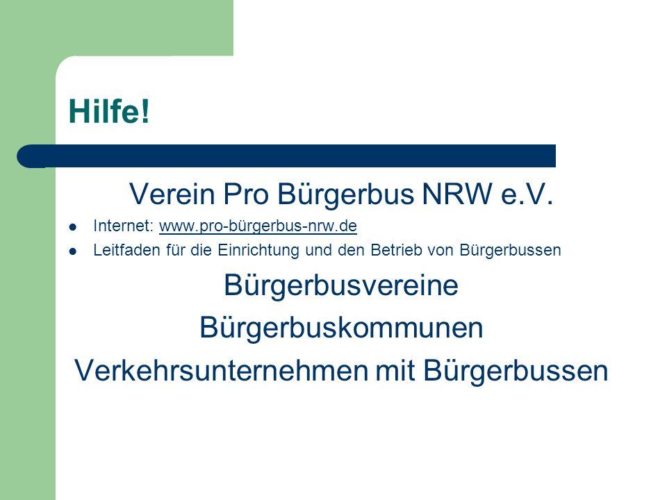 Hilfe! Verein Pro Bürgerbus NRW e.V. Internet: www.pro-bürgerbus-nrw.dewww.pro-bürgerbus-nrw.de Leitfaden für die Einrichtung und den Betrieb von Bürg