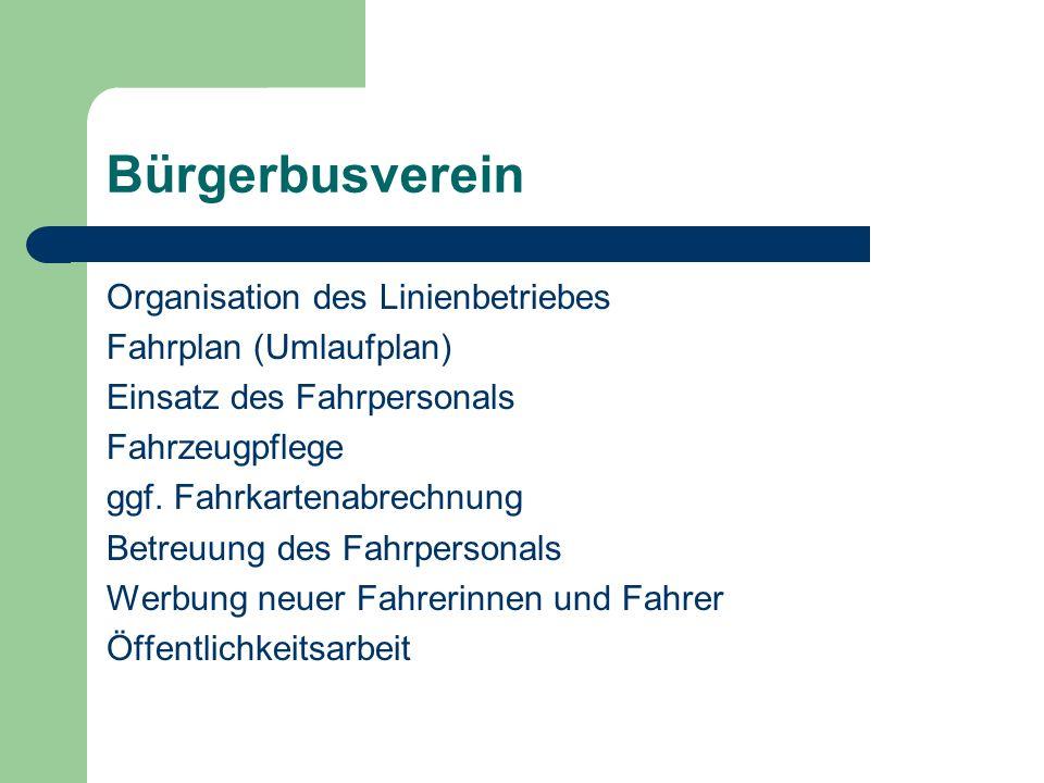Bürgerbusverein Organisation des Linienbetriebes Fahrplan (Umlaufplan) Einsatz des Fahrpersonals Fahrzeugpflege ggf. Fahrkartenabrechnung Betreuung de