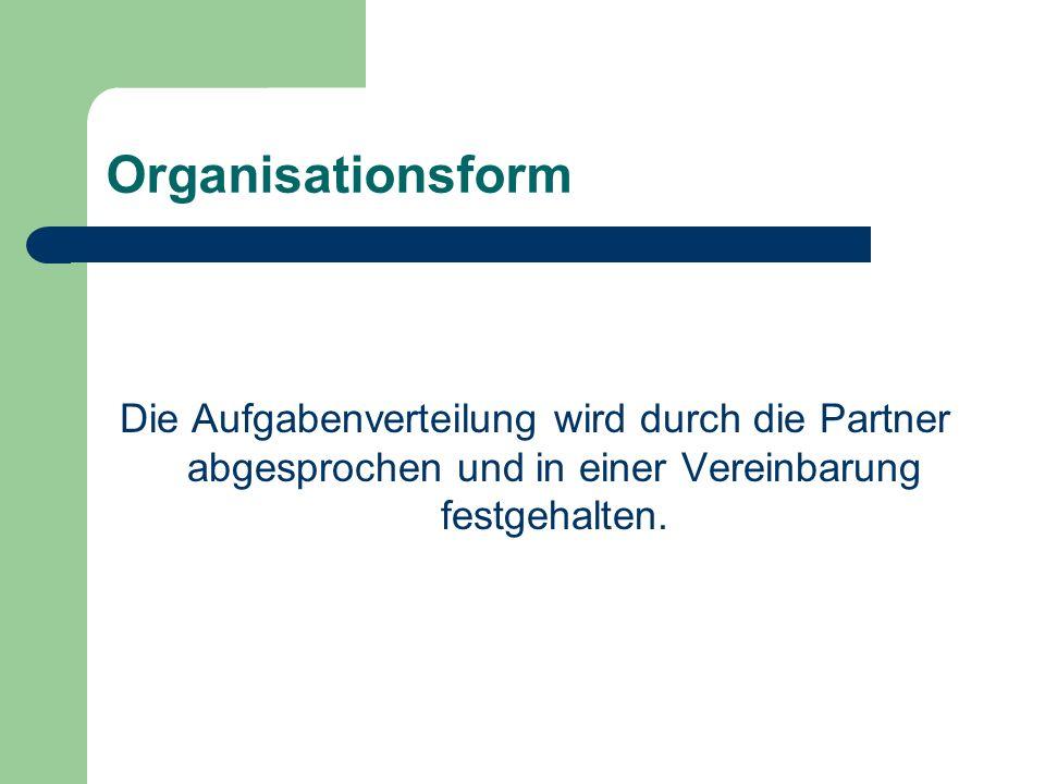 Organisationsform Die Aufgabenverteilung wird durch die Partner abgesprochen und in einer Vereinbarung festgehalten.