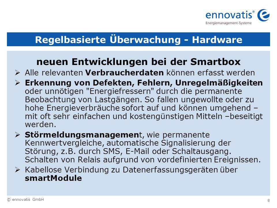 © ennovatis GmbH 8 Regelbasierte Überwachung - Hardware neuen Entwicklungen bei der Smartbox Alle relevanten Verbraucherdaten können erfasst werden Erkennung von Defekten, Fehlern, Unregelmäßigkeiten oder unnötigen Energiefressern durch die permanente Beobachtung von Lastgängen.