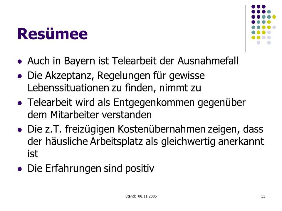 Stand: 08.11.200513 Resümee Auch in Bayern ist Telearbeit der Ausnahmefall Die Akzeptanz, Regelungen für gewisse Lebenssituationen zu finden, nimmt zu