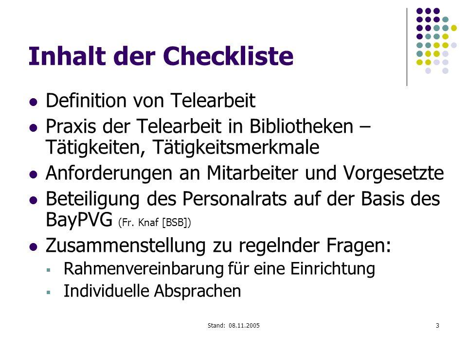 Stand: 08.11.20053 Inhalt der Checkliste Definition von Telearbeit Praxis der Telearbeit in Bibliotheken – Tätigkeiten, Tätigkeitsmerkmale Anforderung