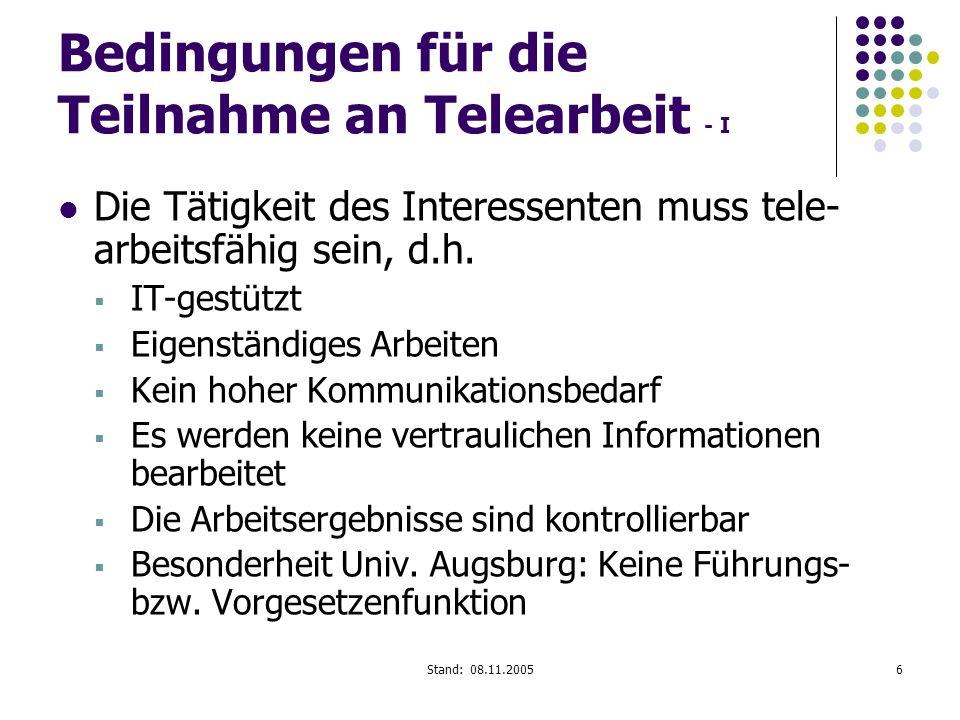 Stand: 08.11.20056 Bedingungen für die Teilnahme an Telearbeit - I Die Tätigkeit des Interessenten muss tele- arbeitsfähig sein, d.h. IT-gestützt Eige