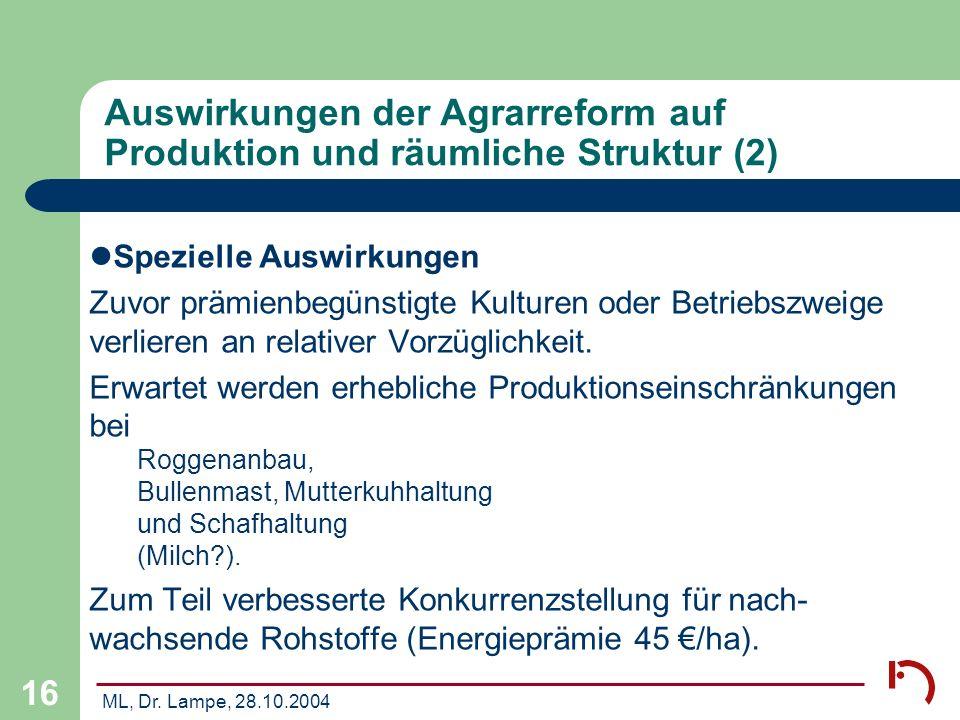 ML, Dr. Lampe, 28.10.2004 16 Auswirkungen der Agrarreform auf Produktion und räumliche Struktur (2) Spezielle Auswirkungen Zuvor prämienbegünstigte Ku