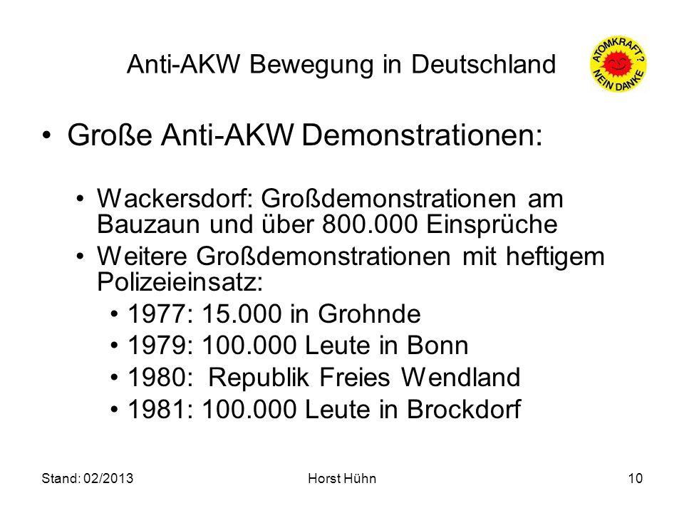 Stand: 02/2013Horst Hühn10 Anti-AKW Bewegung in Deutschland Große Anti-AKW Demonstrationen: Wackersdorf: Großdemonstrationen am Bauzaun und über 800.0