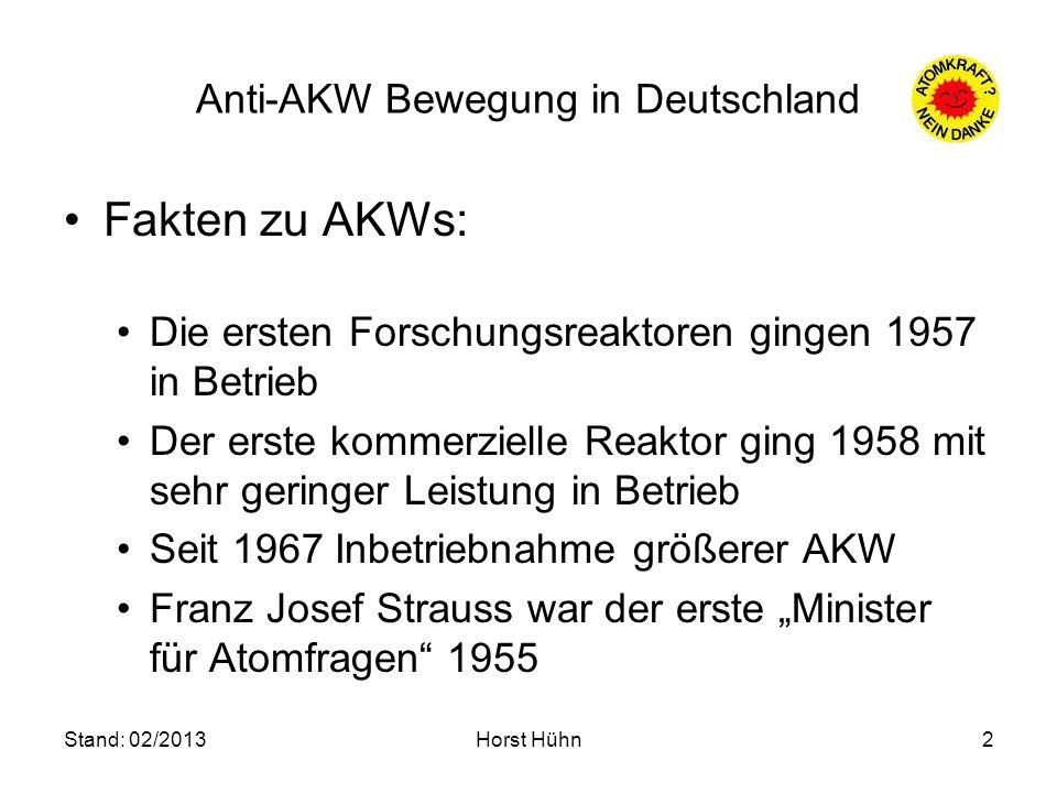 Stand: 02/2013Horst Hühn2 Anti-AKW Bewegung in Deutschland Fakten zu AKWs: Die ersten Forschungsreaktoren gingen 1957 in Betrieb Der erste kommerziell