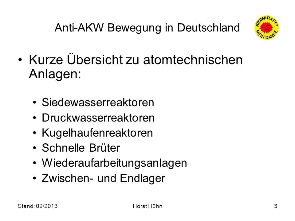 Stand: 02/2013Horst Hühn3 Anti-AKW Bewegung in Deutschland Kurze Übersicht zu atomtechnischen Anlagen: Siedewasserreaktoren Druckwasserreaktoren Kugel