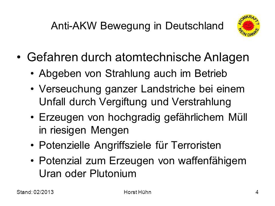 Stand: 02/2013Horst Hühn4 Anti-AKW Bewegung in Deutschland Gefahren durch atomtechnische Anlagen Abgeben von Strahlung auch im Betrieb Verseuchung gan