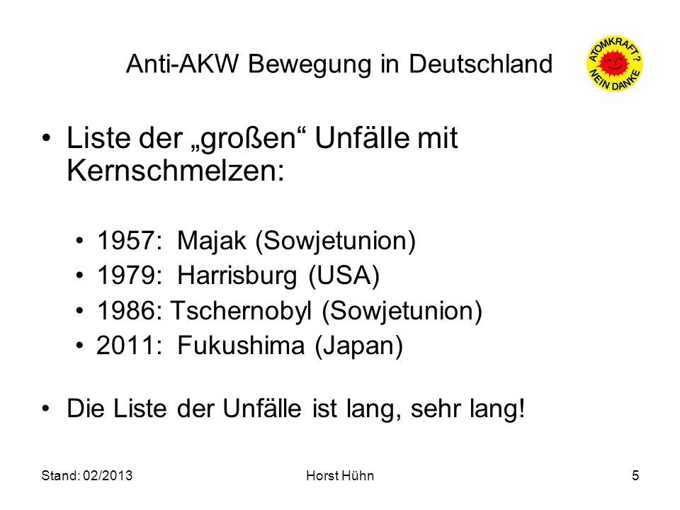 Stand: 02/2013Horst Hühn5 Anti-AKW Bewegung in Deutschland Liste der großen Unfälle mit Kernschmelzen: 1957: Majak (Sowjetunion) 1979: Harrisburg (USA