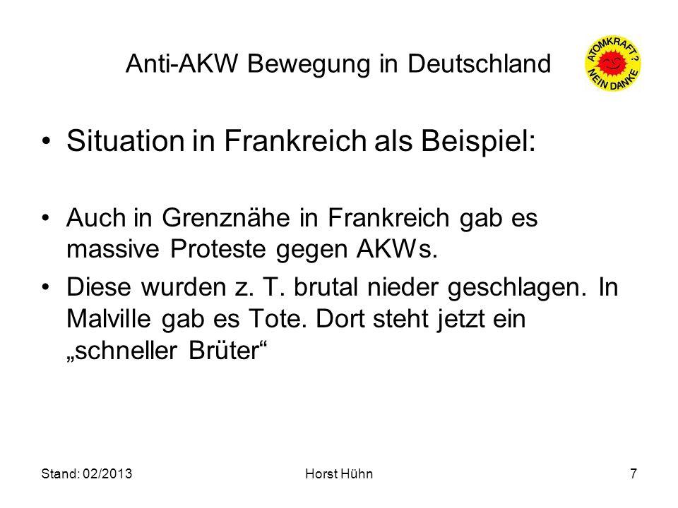 Stand: 02/2013Horst Hühn7 Anti-AKW Bewegung in Deutschland Situation in Frankreich als Beispiel: Auch in Grenznähe in Frankreich gab es massive Protes