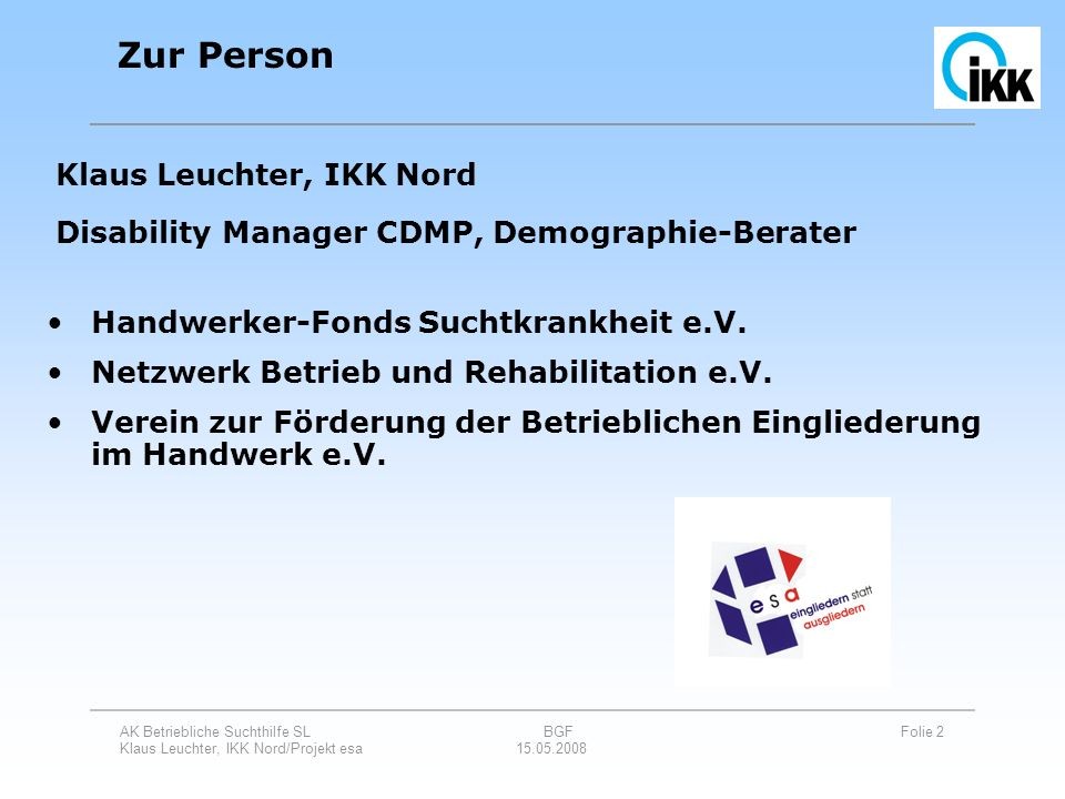 AK Betriebliche Suchthilfe SL BGF Folie 23 Klaus Leuchter, IKK Nord/Projekt esa 15.05.2008 Betriebliche Gesundheitsförderung Betriebe motivieren Von der Einzelmaßnahme zum Gesundheitsmanagement bei Maßnahmen der BGF auch an Betr.