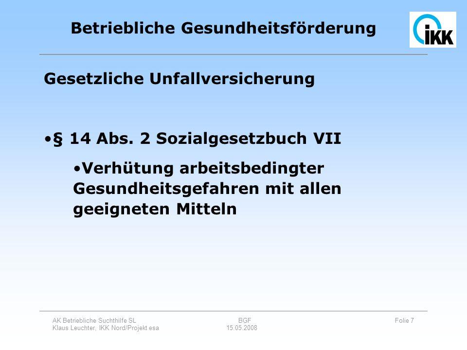AK Betriebliche Suchthilfe SL BGF Folie 7 Klaus Leuchter, IKK Nord/Projekt esa 15.05.2008 Gesetzliche Unfallversicherung § 14 Abs. 2 Sozialgesetzbuch