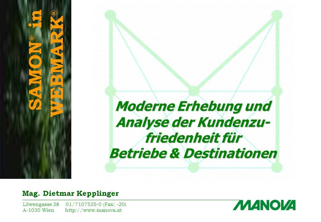 Moderne Erhebung und Analyse der Kundenzu- friedenheit für Betriebe & Destinationen Löwengasse 38 01/7107535-0 (Fax: -20) A-1030 Wien http://www.manov