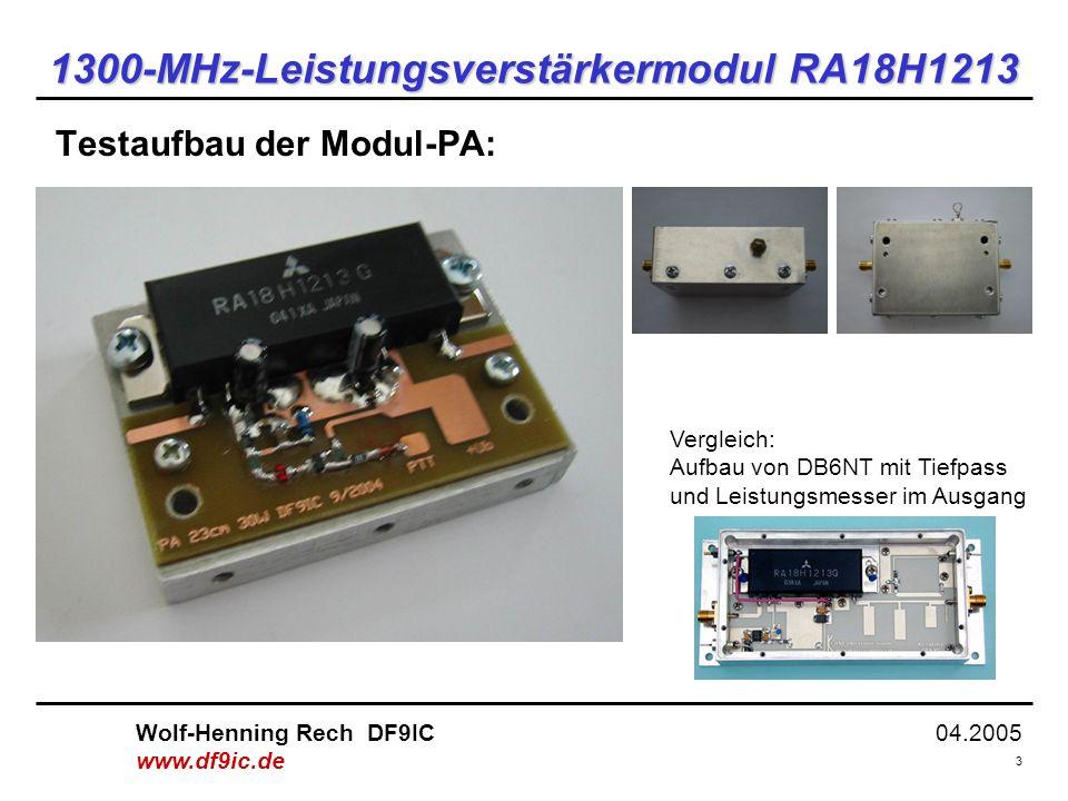 04.2005 3 Wolf-Henning Rech DF9IC www.df9ic.de 1300-MHz-Leistungsverstärkermodul RA18H1213 Testaufbau der Modul-PA: Vergleich: Aufbau von DB6NT mit Tiefpass und Leistungsmesser im Ausgang