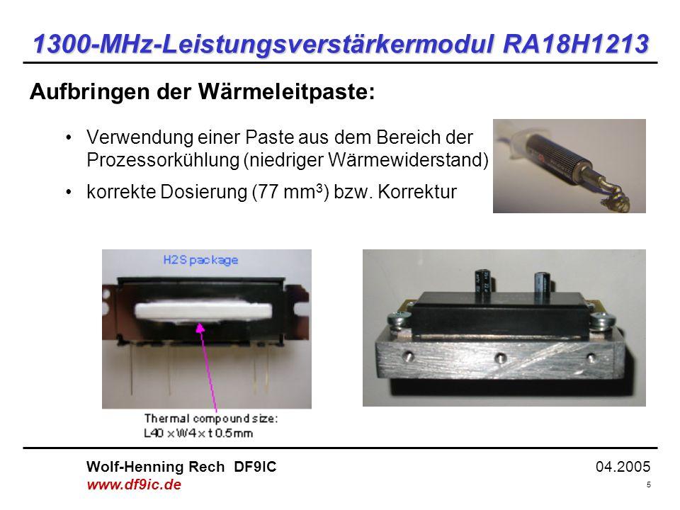 04.2005 5 Wolf-Henning Rech DF9IC www.df9ic.de 1300-MHz-Leistungsverstärkermodul RA18H1213 Aufbringen der Wärmeleitpaste: Verwendung einer Paste aus dem Bereich der Prozessorkühlung (niedriger Wärmewiderstand) korrekte Dosierung (77 mm 3 ) bzw.