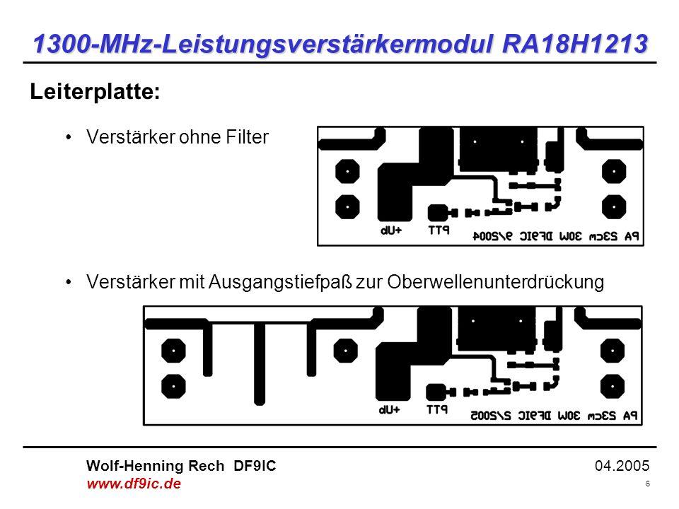 04.2005 7 Wolf-Henning Rech DF9IC www.df9ic.de 1300-MHz-Leistungsverstärkermodul RA18H1213 Ausgangstiefpaß: Unterdrückung von 2f 0 und 3f 0 um >30 / 40 dB Reflexionsdämpfung bei f 0 ist >25 dB Einfügungsdämpfung bei f 0 ist <0,3 dB gedruckte Schaltung auf FR4-Substrat