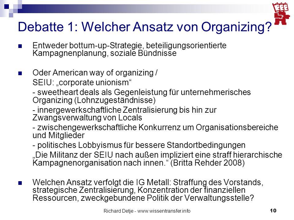 Richard Detje - www.wissentransfer.info10 Debatte 1: Welcher Ansatz von Organizing? Entweder bottum-up-Strategie, beteiligungsorientierte Kampagnenpla