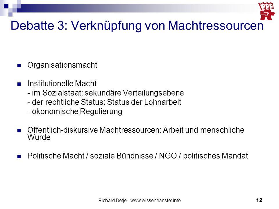 Richard Detje - www.wissentransfer.info12 Debatte 3: Verknüpfung von Machtressourcen Organisationsmacht Institutionelle Macht - im Sozialstaat: sekund