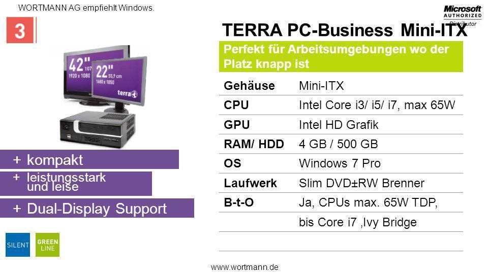 www.wortmann.de WORTMANN AG empfiehlt Windows. TERRA PC-Business Mini-ITX GehäuseMini-ITX CPUIntel Core i3/ i5/ i7, max 65W GPUIntel HD Grafik RAM/ HD