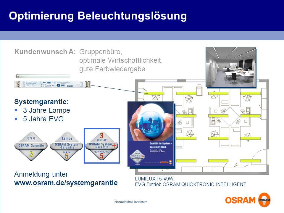 Nordelektro Lichtforum Optimierung Beleuchtungslösung LUMILUX T5 49W, EVG-Betrieb OSRAM QUICKTRONIC INTELLIGENT Systemgarantie: 3 Jahre Lampe 5 Jahre