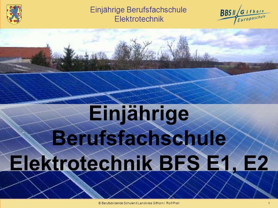 Einjährige Berufsfachschule Elektrotechnik © Berufsbildende Schulen II Landkreis Gifhorn / Rolf Prell1 Einjährige Berufsfachschule Elektrotechnik BFS