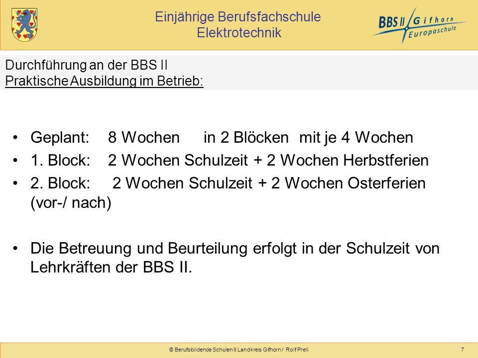Einjährige Berufsfachschule Elektrotechnik © Berufsbildende Schulen II Landkreis Gifhorn / Rolf Prell7 Geplant:8 Wochen in 2 Blöcken mit je 4 Wochen 1