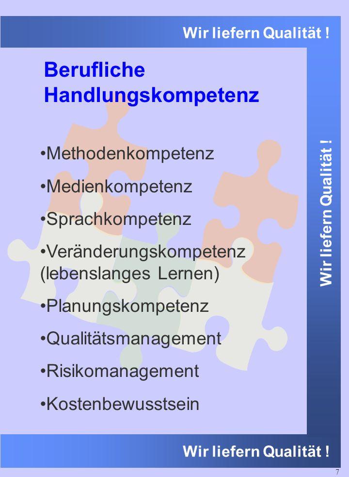 Wir liefern Qualität ! Methodenkompetenz Medienkompetenz Sprachkompetenz Veränderungskompetenz (lebenslanges Lernen) Planungskompetenz Qualitätsmanage
