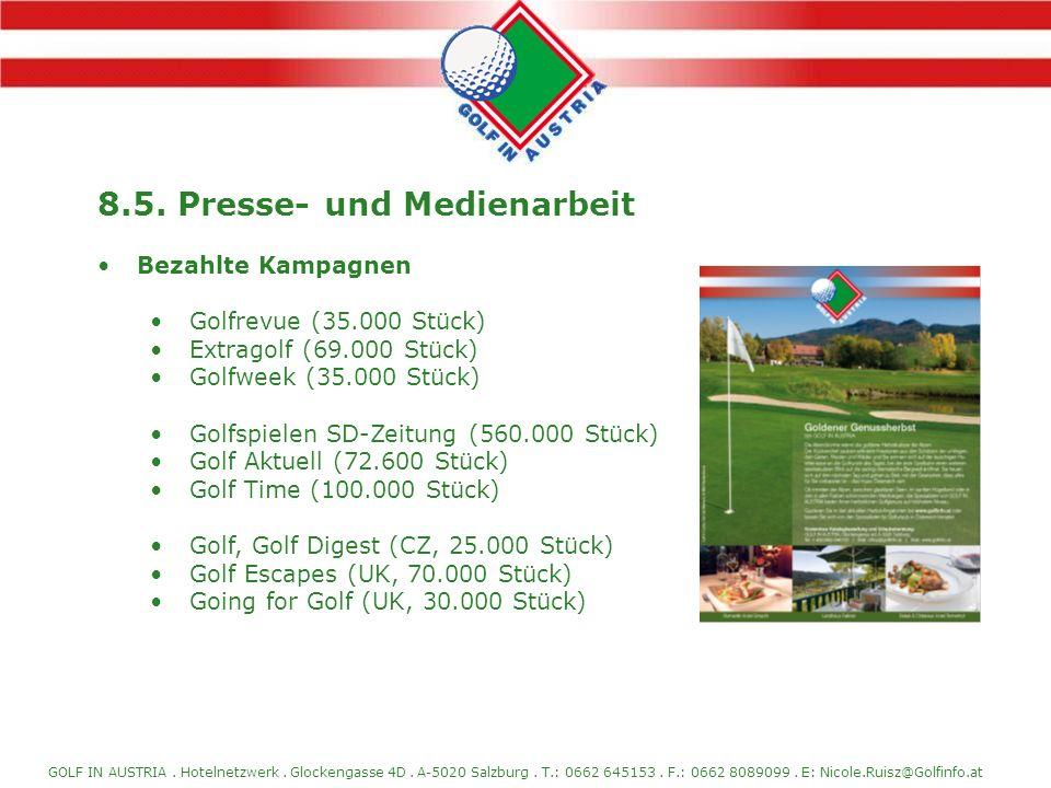 GOLF IN AUSTRIA. Hotelnetzwerk. Glockengasse 4D. A-5020 Salzburg. T.: 0662 645153. F.: 0662 8089099. E: Nicole.Ruisz@Golfinfo.at 8.5. Presse- und Medi
