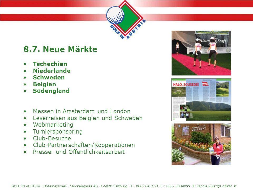GOLF IN AUSTRIA. Hotelnetzwerk. Glockengasse 4D. A-5020 Salzburg. T.: 0662 645153. F.: 0662 8089099. E: Nicole.Ruisz@Golfinfo.at 8.7. Neue Märkte Tsch