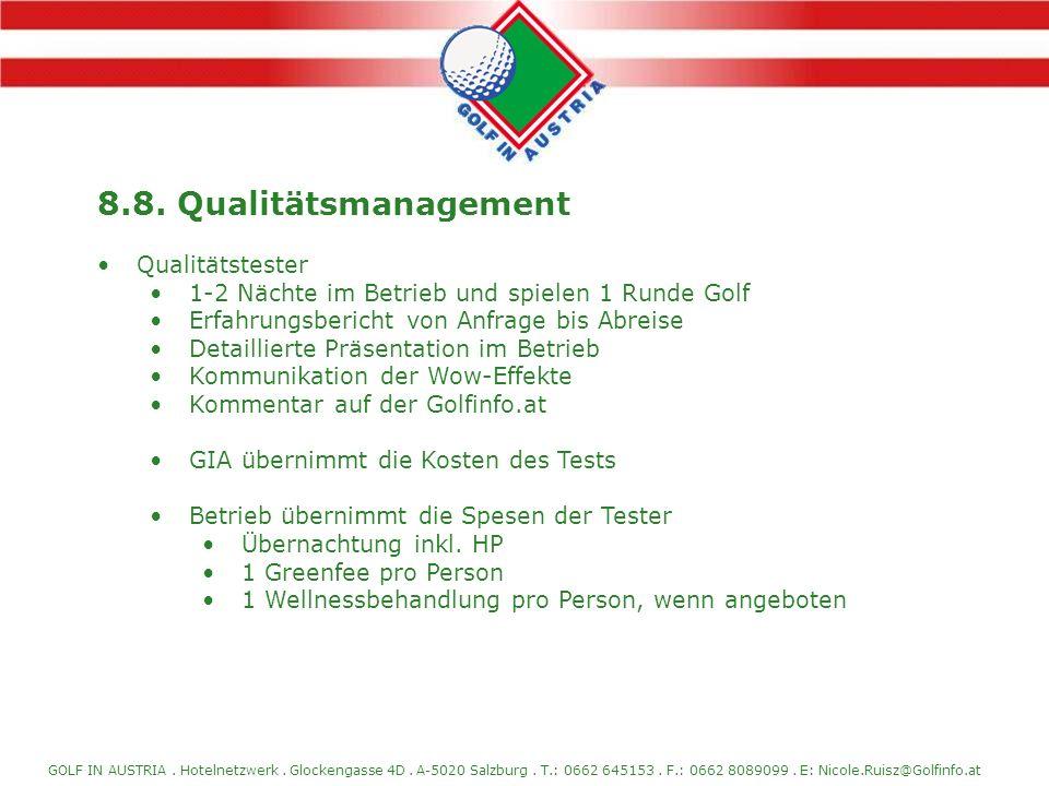 GOLF IN AUSTRIA. Hotelnetzwerk. Glockengasse 4D. A-5020 Salzburg. T.: 0662 645153. F.: 0662 8089099. E: Nicole.Ruisz@Golfinfo.at 8.8. Qualitätsmanagem