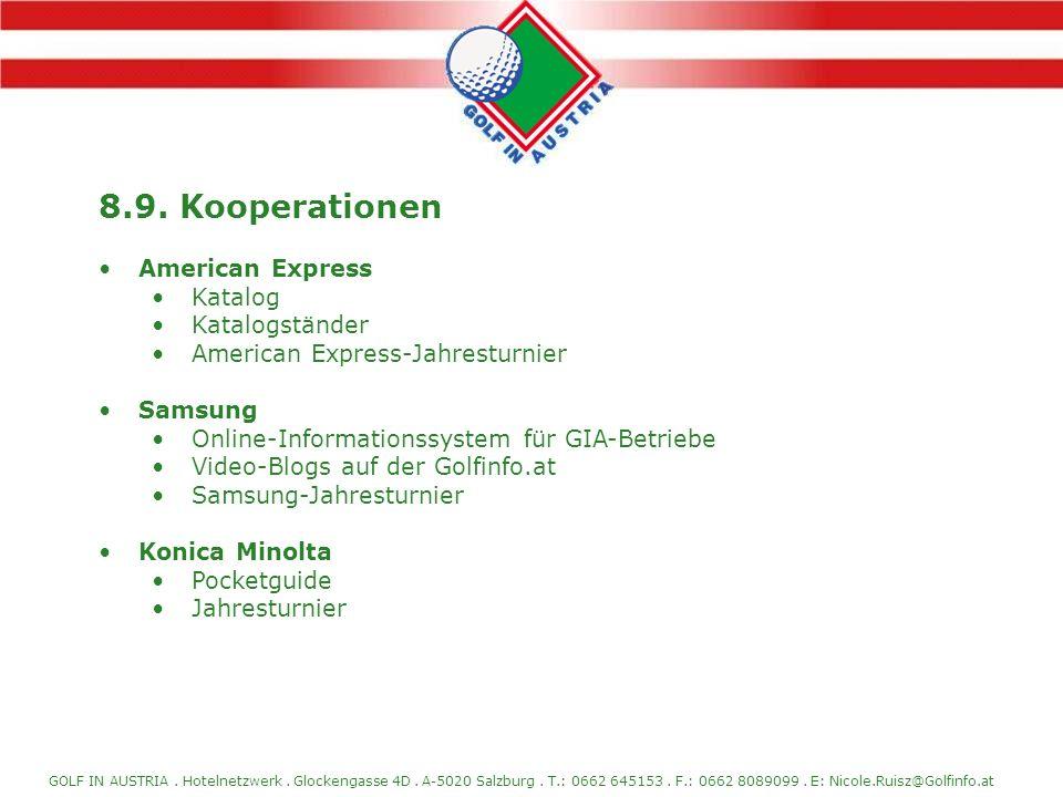 GOLF IN AUSTRIA. Hotelnetzwerk. Glockengasse 4D. A-5020 Salzburg. T.: 0662 645153. F.: 0662 8089099. E: Nicole.Ruisz@Golfinfo.at 8.9. Kooperationen Am