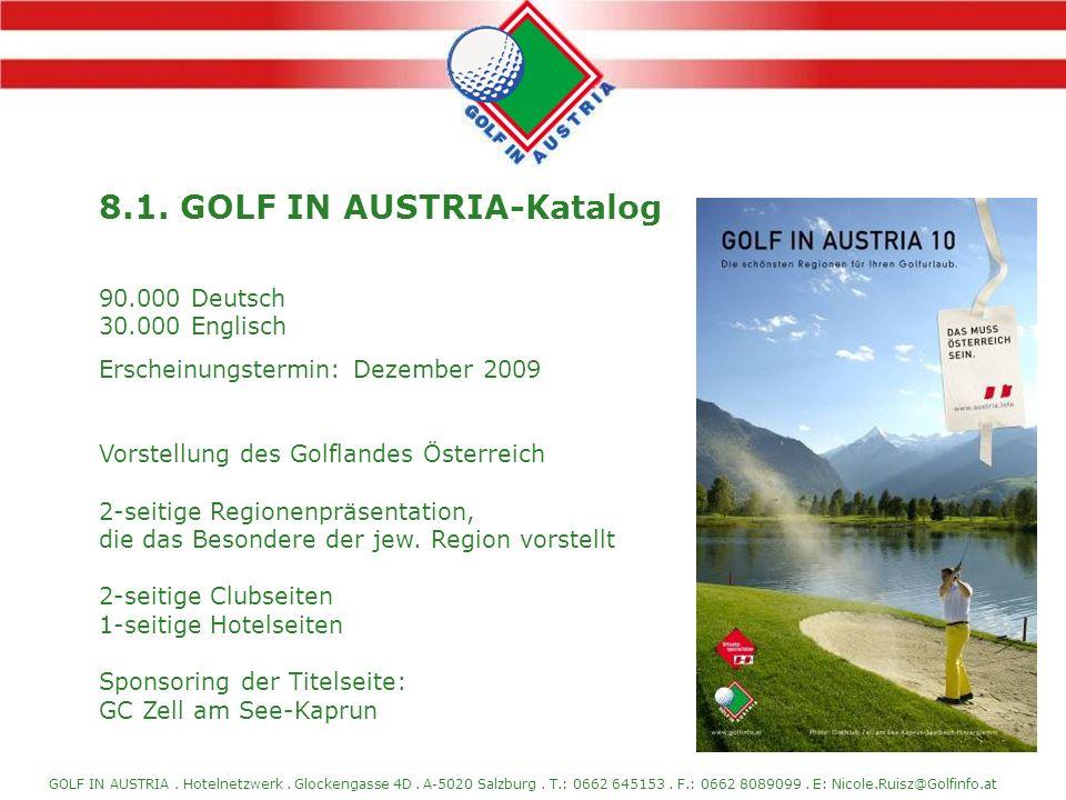 GOLF IN AUSTRIA. Hotelnetzwerk. Glockengasse 4D. A-5020 Salzburg. T.: 0662 645153. F.: 0662 8089099. E: Nicole.Ruisz@Golfinfo.at 8.1. GOLF IN AUSTRIA-