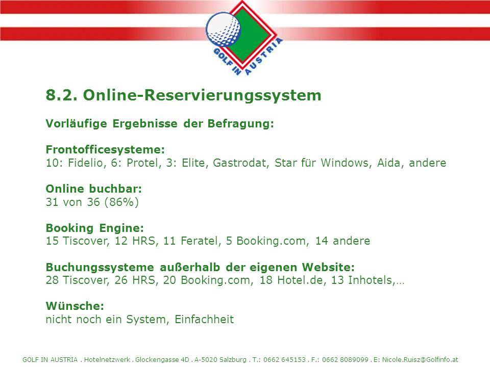 GOLF IN AUSTRIA. Hotelnetzwerk. Glockengasse 4D. A-5020 Salzburg. T.: 0662 645153. F.: 0662 8089099. E: Nicole.Ruisz@Golfinfo.at 8.2. Online-Reservier