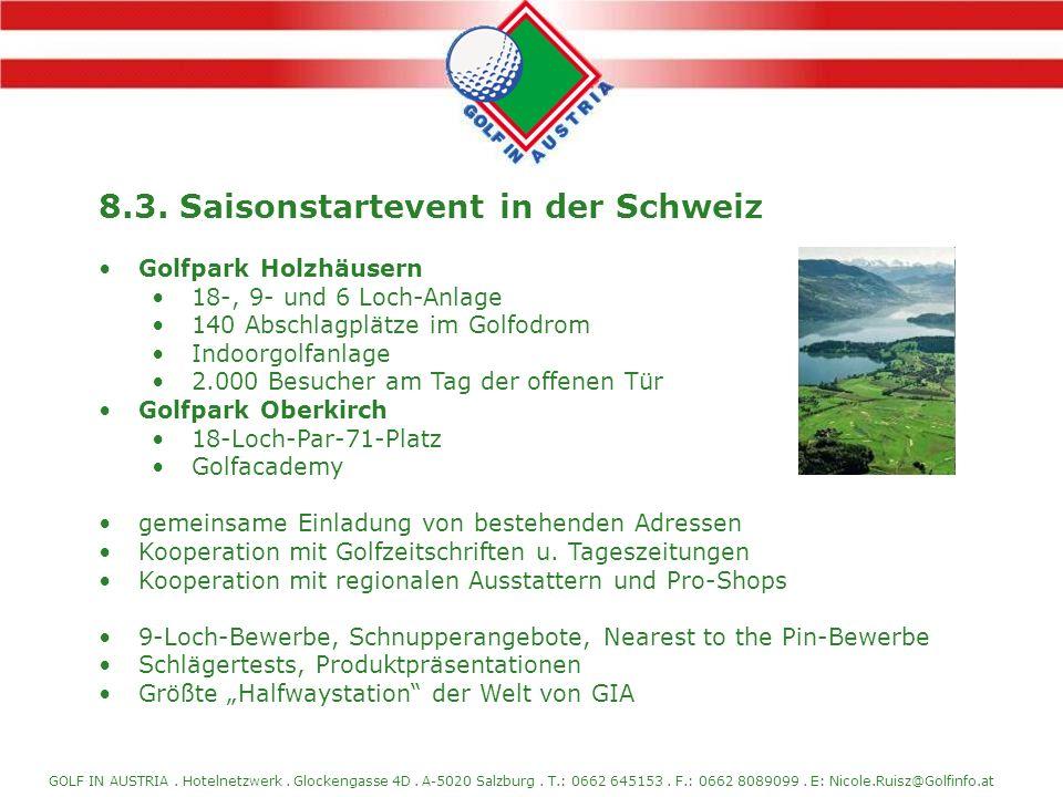 GOLF IN AUSTRIA. Hotelnetzwerk. Glockengasse 4D. A-5020 Salzburg. T.: 0662 645153. F.: 0662 8089099. E: Nicole.Ruisz@Golfinfo.at 8.3. Saisonstartevent