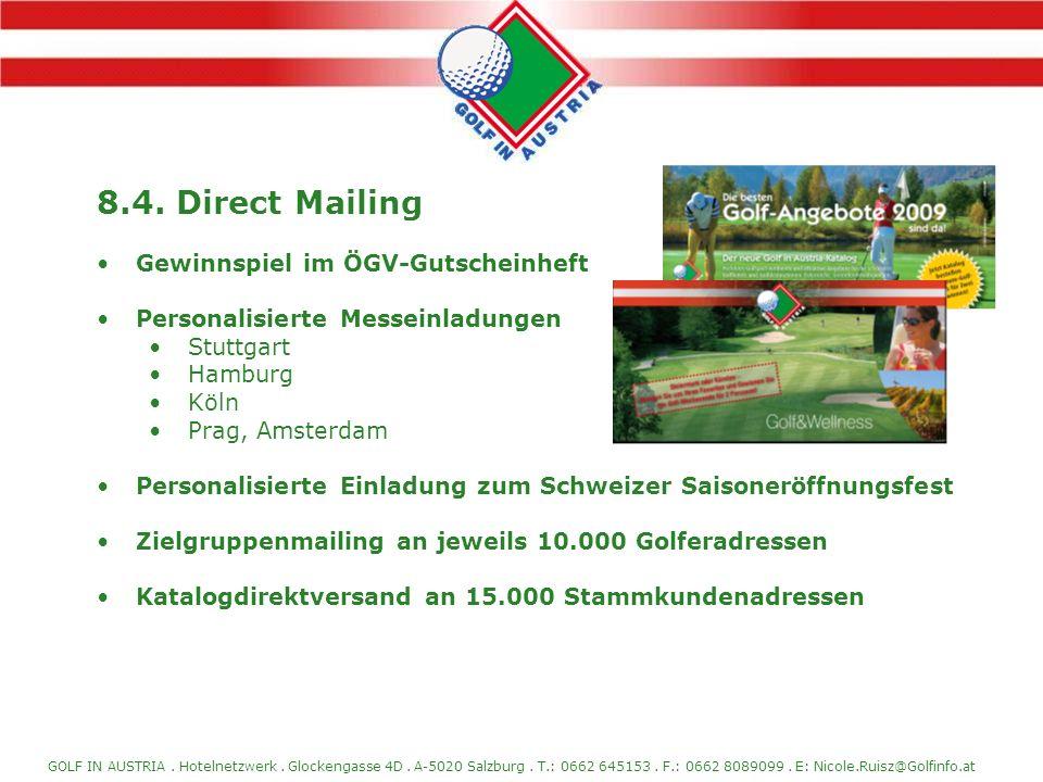GOLF IN AUSTRIA. Hotelnetzwerk. Glockengasse 4D. A-5020 Salzburg. T.: 0662 645153. F.: 0662 8089099. E: Nicole.Ruisz@Golfinfo.at 8.4. Direct Mailing G