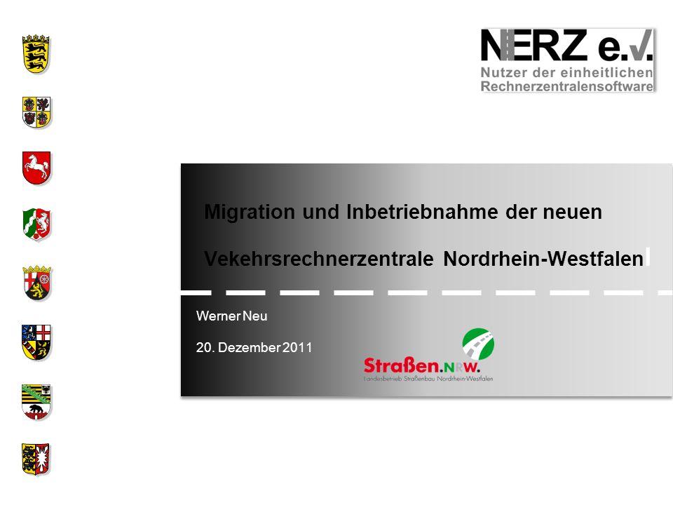 Werner Neu 20. Dezember 2011 Migration und Inbetriebnahme der neuen Vekehrsrechnerzentrale Nordrhein-Westfalen l
