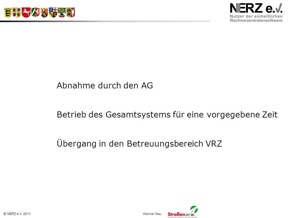 © NERZ e.V. 2011Werner Neu, Abnahme durch den AG Betrieb des Gesamtsystems für eine vorgegebene Zeit Übergang in den Betreuungsbereich VRZ