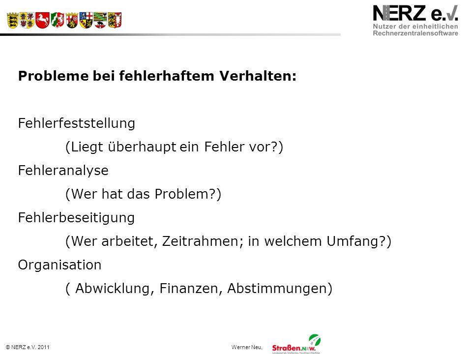© NERZ e.V. 2011Werner Neu, Probleme bei fehlerhaftem Verhalten: Fehlerfeststellung (Liegt überhaupt ein Fehler vor?) Fehleranalyse (Wer hat das Probl